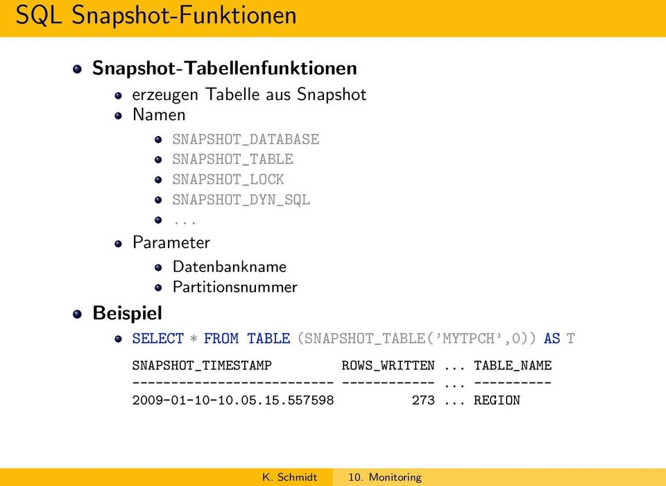 .. Parameter Datenbankname Partitionsnummer Beispiel SELECT * FROM TABLE (SNAPSHOT_TABLE(