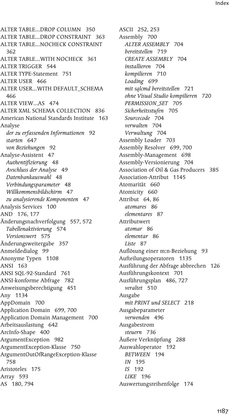 ..AS 474 ALTER XML SCHEMA COLLECTION 836 American National Standards Institute 163 Analyse der zu erfassenden Informationen 92 starten 647 von Beziehungen 92 Analyse-Assistent 47 Authentifizierung 48
