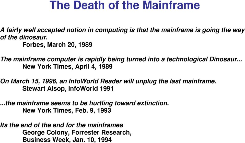 .. New York Times, April 4, 1989 On March 15, 1996, an InfoWorld Reader will unplug the last mainframe. Stewart Alsop, InfoWorld 1991.