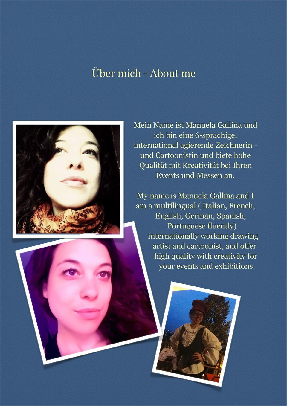 My name is Manuela Gallina and I am a multilingual ( Italian, French, English, German, Spanish, Portuguese