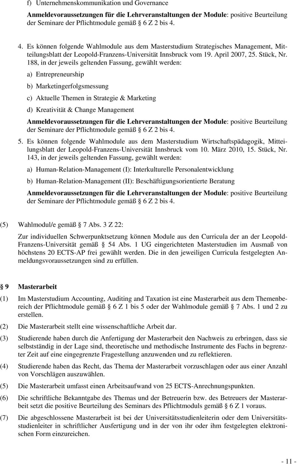 188, in der jeweils geltenden Fassung, gewählt werden: a) Entrepreneurship b) Marketingerfolgsmessung c) Aktuelle Themen in Strategie & Marketing d) Kreativität & Change Management