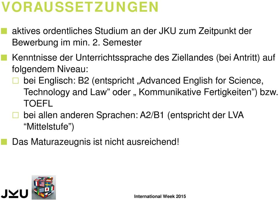 Englisch: B2 (entspricht Advanced English for Science, Technology and Law oder Kommunikative
