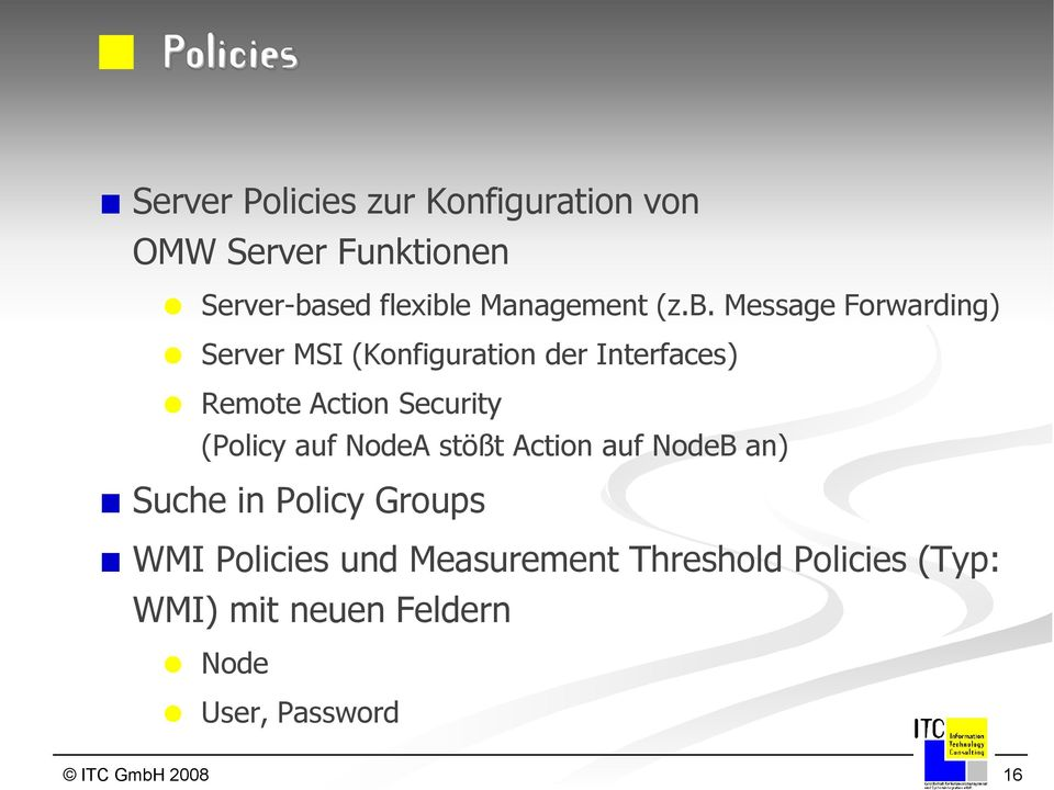 Message Forwarding) Server MSI (Konfiguration der Interfaces) Remote Action Security (Policy