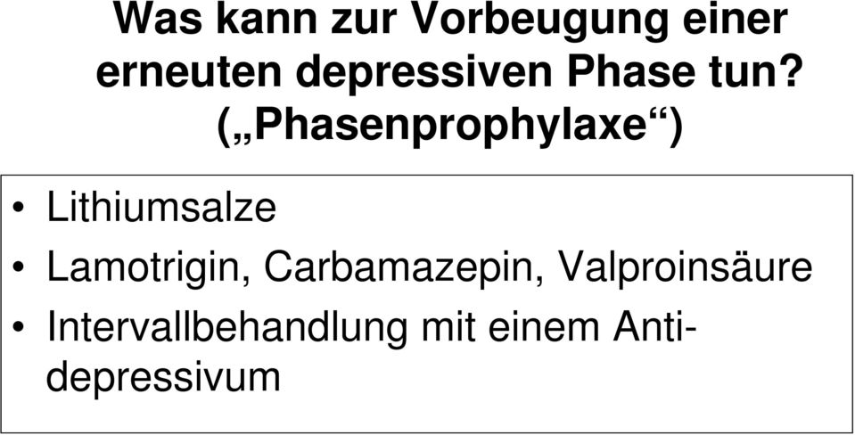 ( Phasenprophylaxe ) Lithiumsalze Lamotrigin,