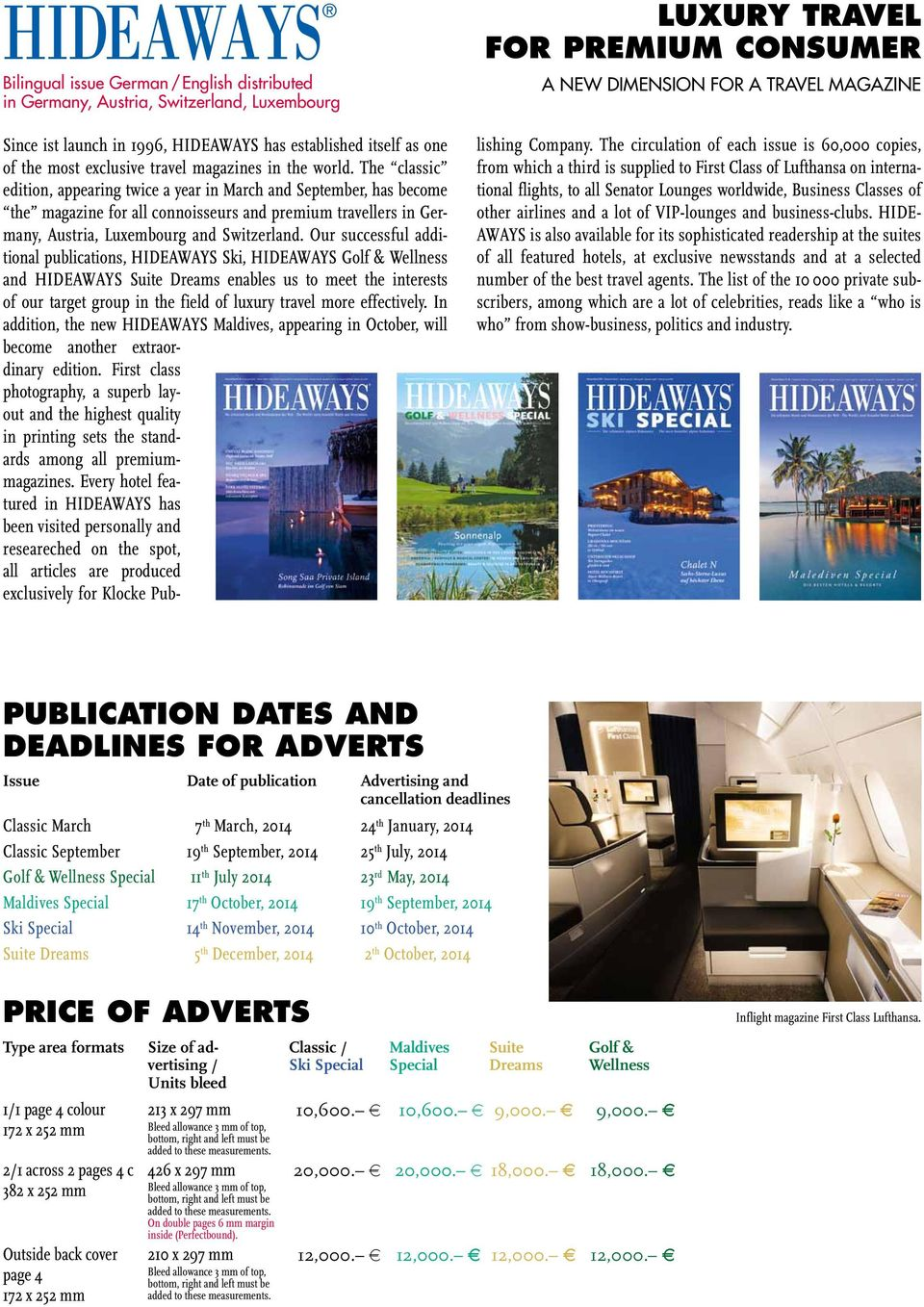 The classic edition, appearing twice a year in March and September, has become the magazine for all connoisseurs and premium travellers in Germany, Austria, Luxembourg and Switzerland.