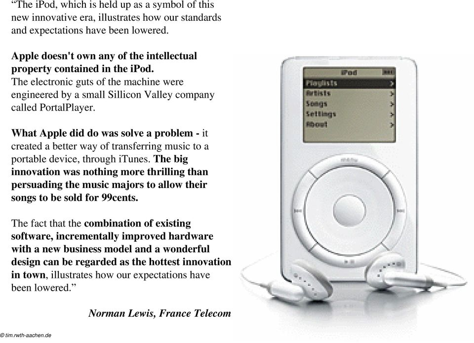 What Apple did do was solve a problem - it created a better way of transferring music to a portable device, through itunes.