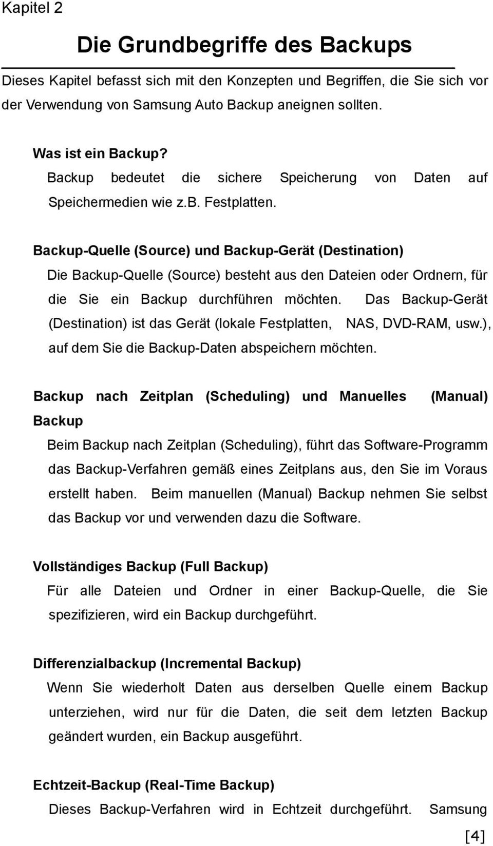 Backup-Quelle (Source) und Backup-Gerät (Destination) Die Backup-Quelle (Source) besteht aus den Dateien oder Ordnern, für die Sie ein Backup durchführen möchten.