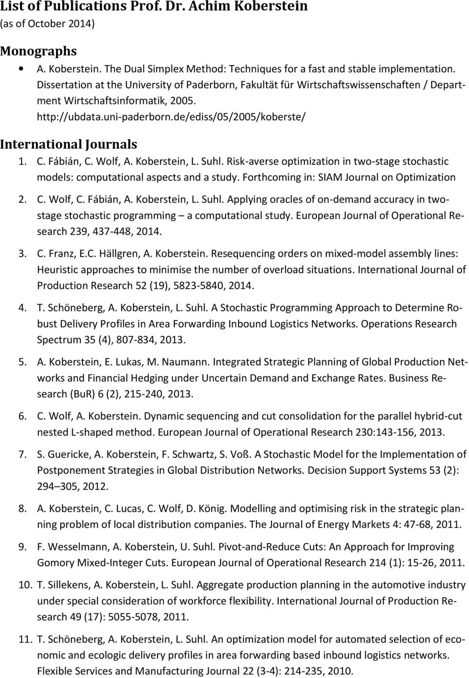 de/ediss/05/2005/koberste/ International Journals 1. C. Fábián, C. Wolf, A. Koberstein, L. Suhl. Risk-averse optimization in two-stage stochastic models: computational aspects and a study.