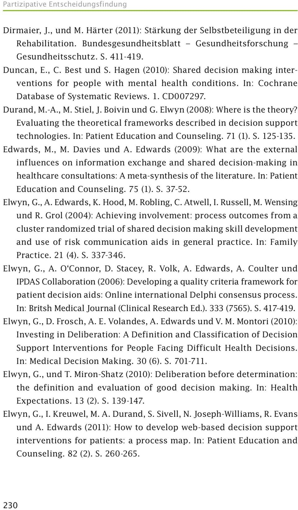 Elwyn (2008): Where is the theory? Evaluating the theoretical frameworks described in decision support technologies. In: Patient Education and Counseling. 71 (1). S. 125-135. Edwards, M., M. Davies und A.