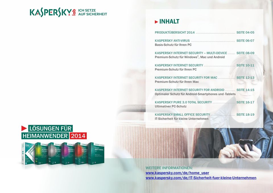 .. SEITE 12-13 Premium-Schutz für Ihren Mac KASPERSKY INTERNET SECURITY FOR ANDROID... SEITE 14-15 Optimaler Schutz für Android-Smartphones und -Tablets KASPERSKY PURE 3.0 TOTAL SECURITY.