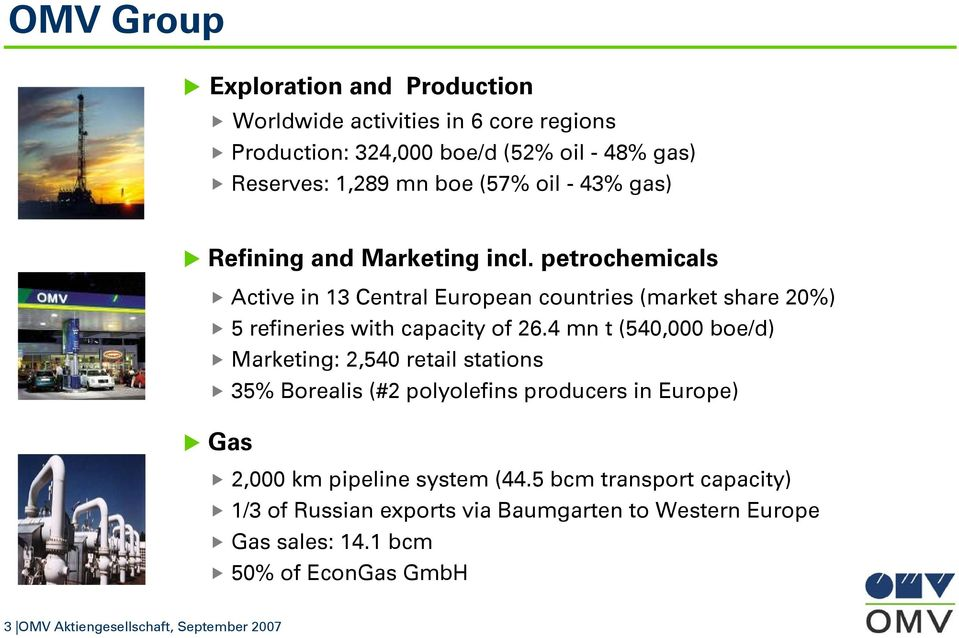 4 mn t (540,000 boe/d) Marketing: 2,540 retail stations 35% Borealis (#2 polyolefins producers in Europe) Gas 2,000 km pipeline system (44.