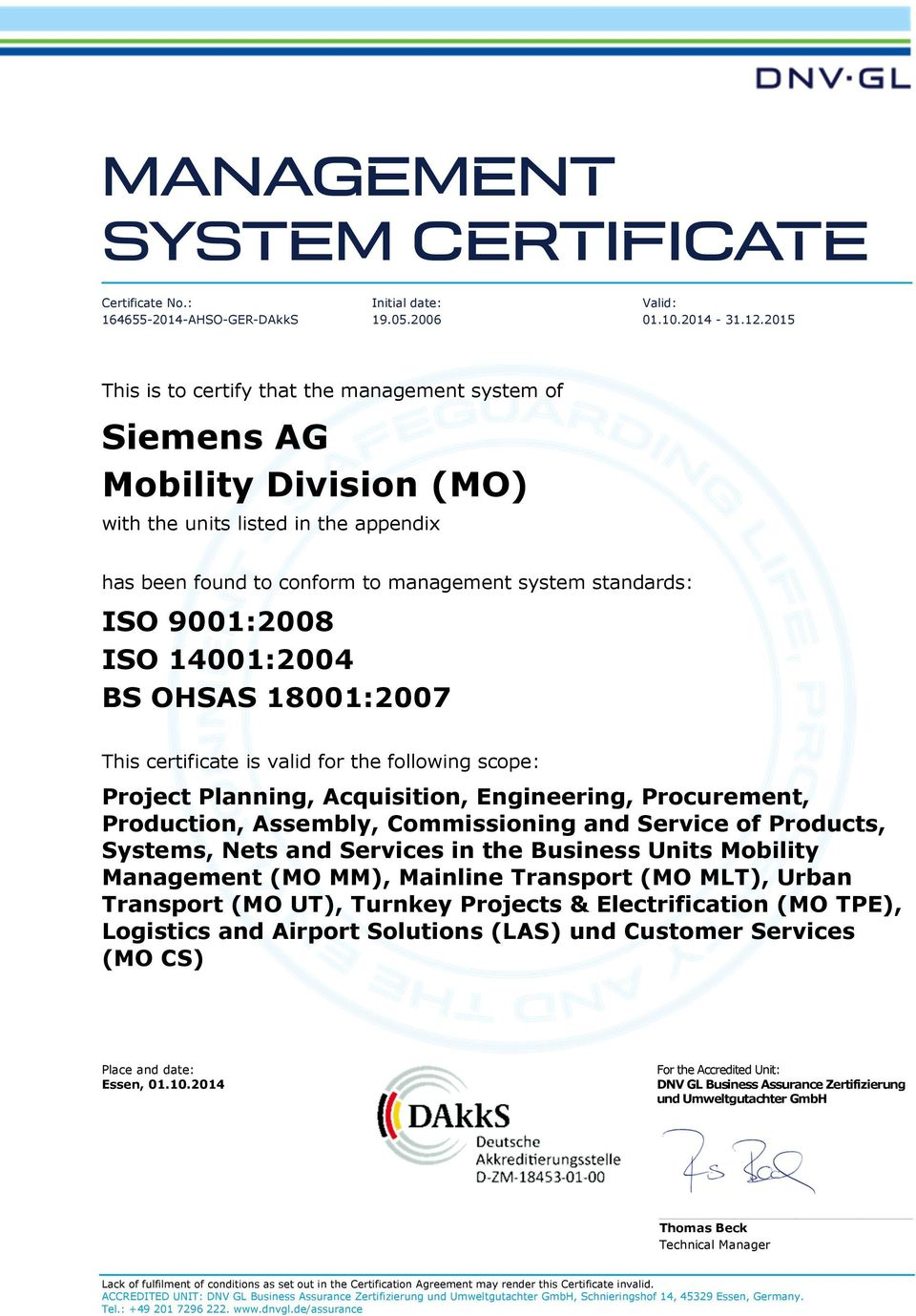 This certificate is valid for the following scope: Project Planning, Acquisition, Engineering, Procurement, Production, Assembly, Commissioning and Service of Products, Systems, Nets and Services in