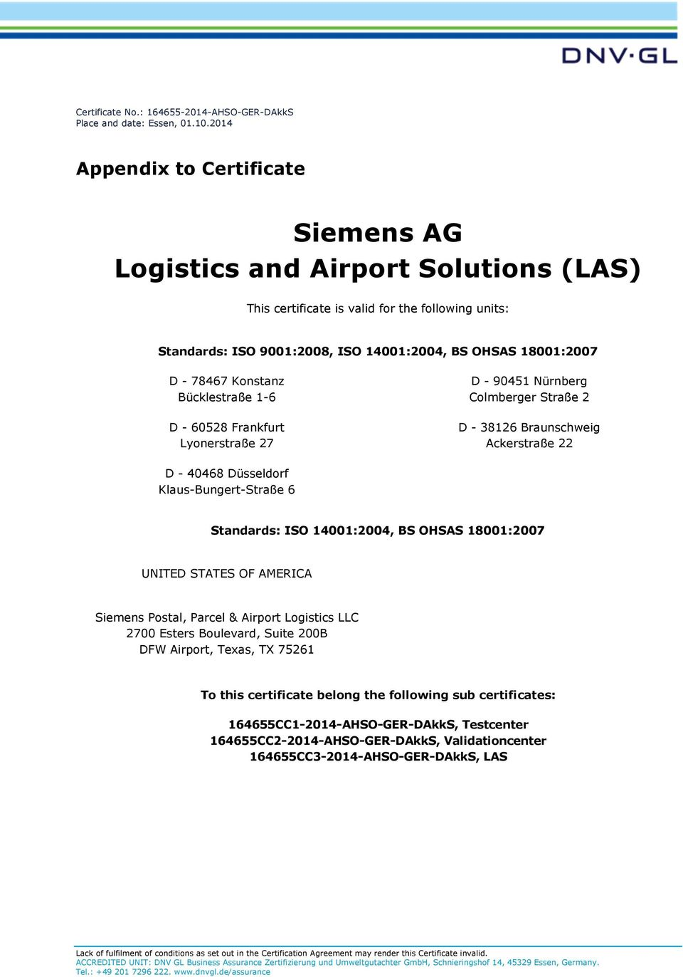 AMERICA Siemens Postal, Parcel & Airport Logistics LLC 2700 Esters Boulevard, Suite 200B DFW Airport, Texas, TX 75261 To this certificate belong the