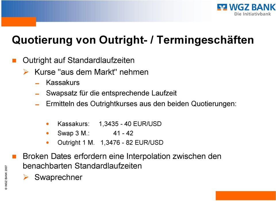 den beiden Quotierungen: Kassakurs: 1,3435-40 EUR/USD Swap 3 M.: 41-42 Outright 1 M.