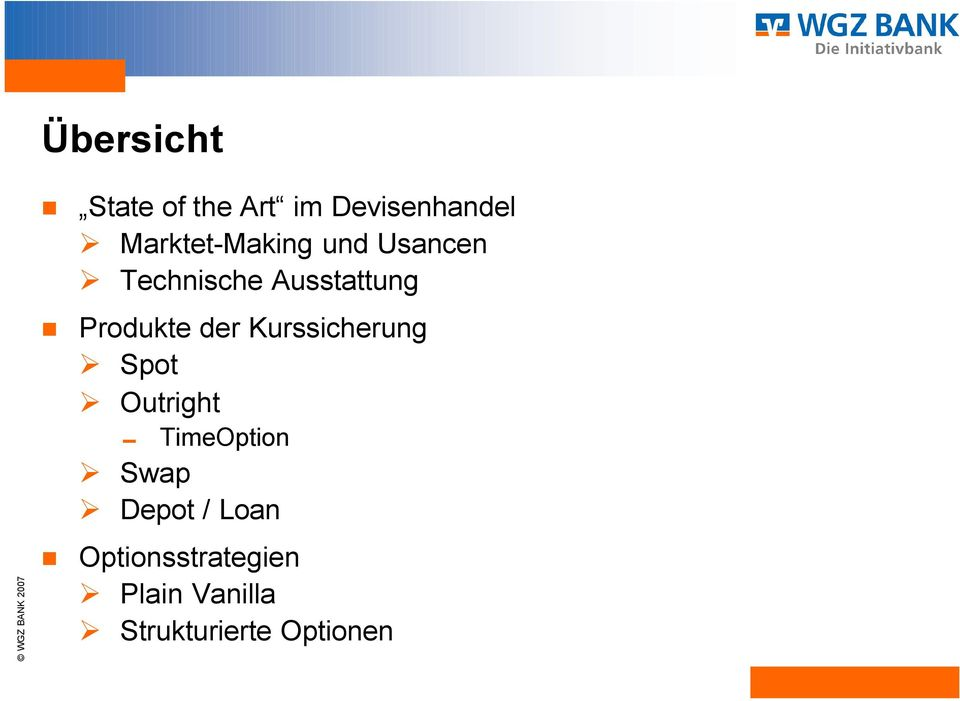 Produkte der Kurssicherung Spot Outright 0 TimeOption
