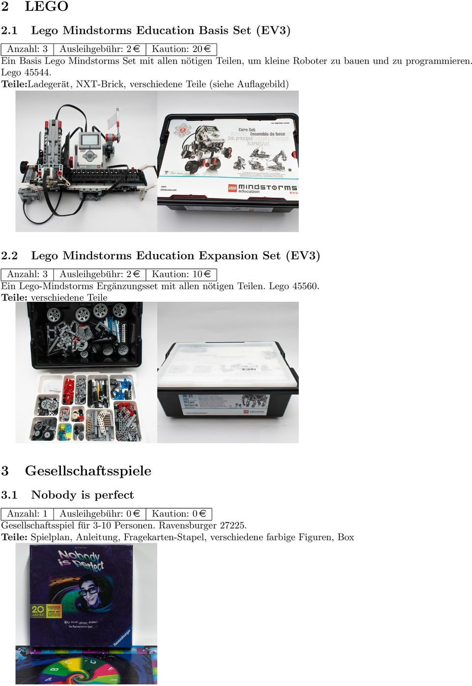 2 Lego Mindstorms Education Expansion Set (EV3) Anzahl: 3 Ausleihgebu hr: 2 e Kaution: 10 e Ein Lego-Mindstorms Erga nzungsset mit allen no tigen Teilen. Lego 45560.