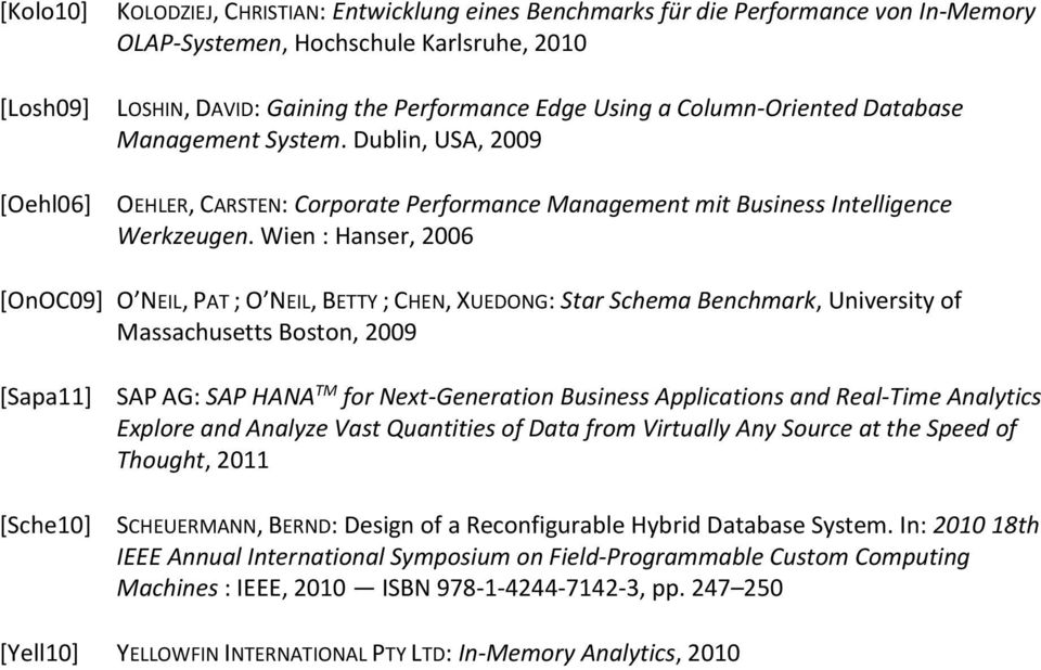Wien : Hanser, 2006 [OnOC09] O NEIL, PAT ; O NEIL, BETTY ; CHEN, XUEDONG: Star Schema Benchmark, University of Massachusetts Boston, 2009 [Sapa11] [Sche10] SAP AG: SAP HANA TM for Next-Generation