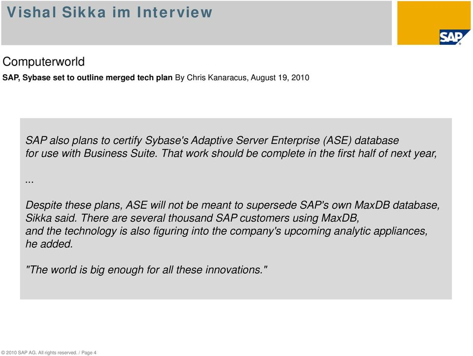 .. Despite these plans, ASE will not be meant to supersede SAP's own MaxDB database, Sikka said.