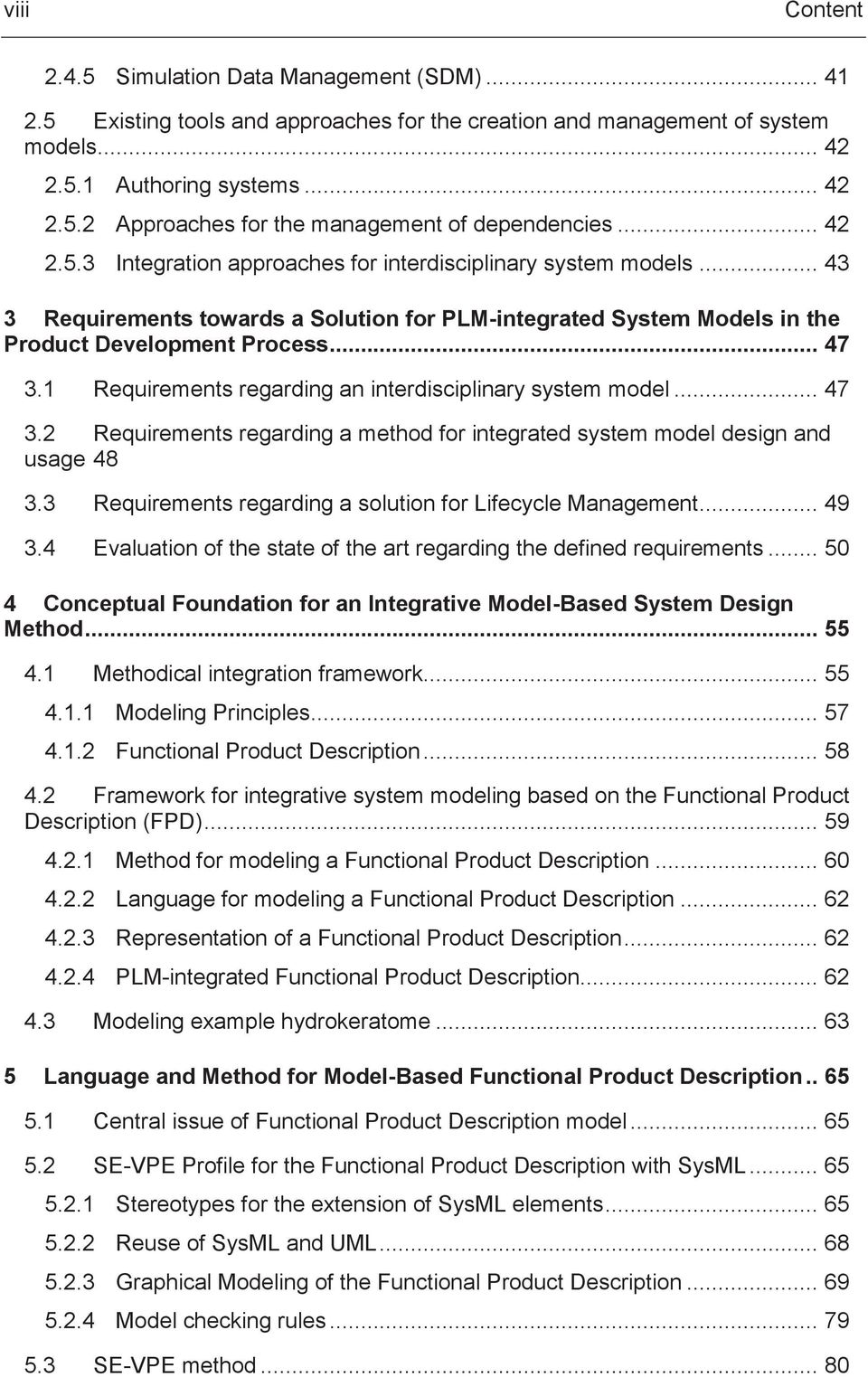 1 Requirements regarding an interdisciplinary system model... 47 3.2 Requirements regarding a method for integrated system model design and usage 48 3.