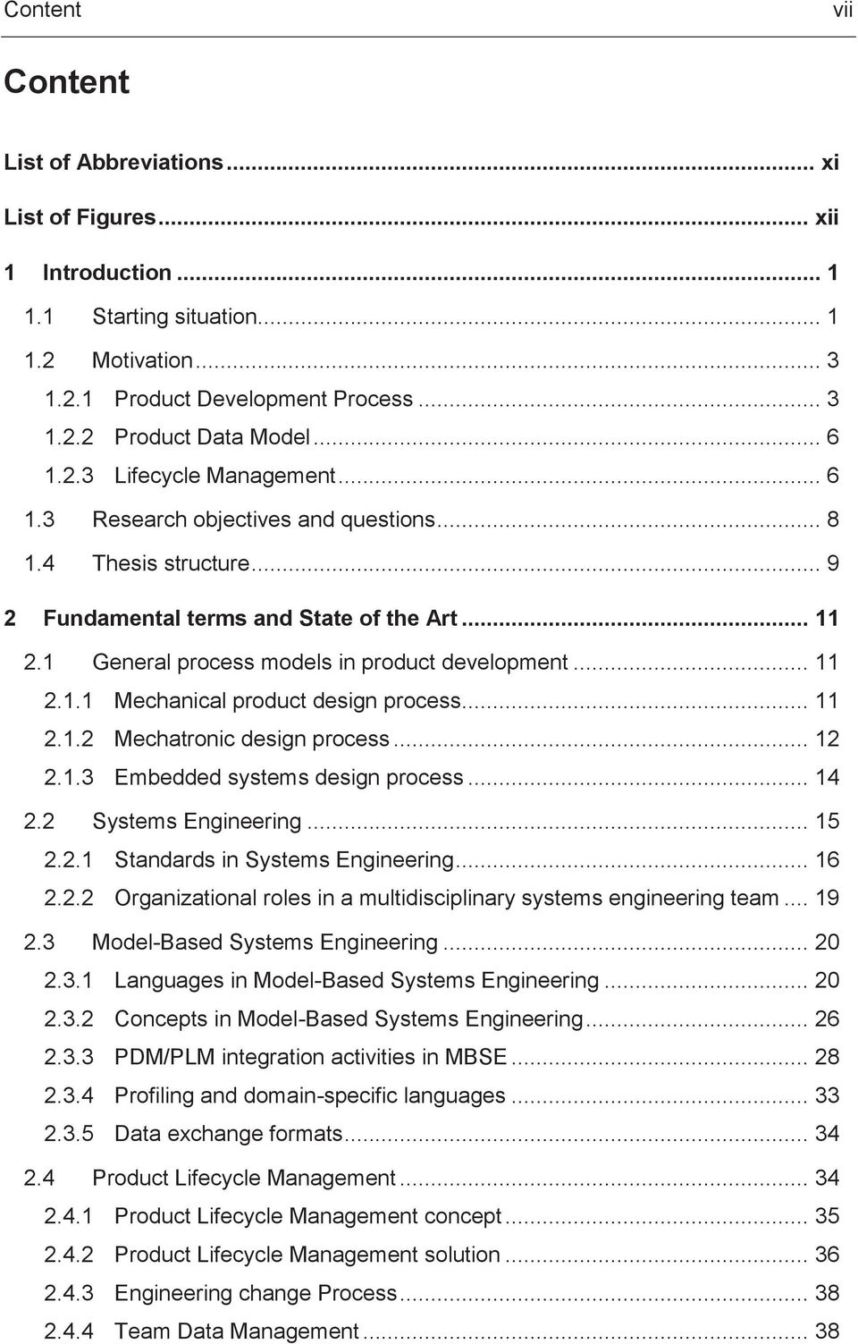 1 General process models in product development... 11 2.1.1 Mechanical product design process... 11 2.1.2 Mechatronic design process... 12 2.1.3 Embedded systems design process... 14 2.