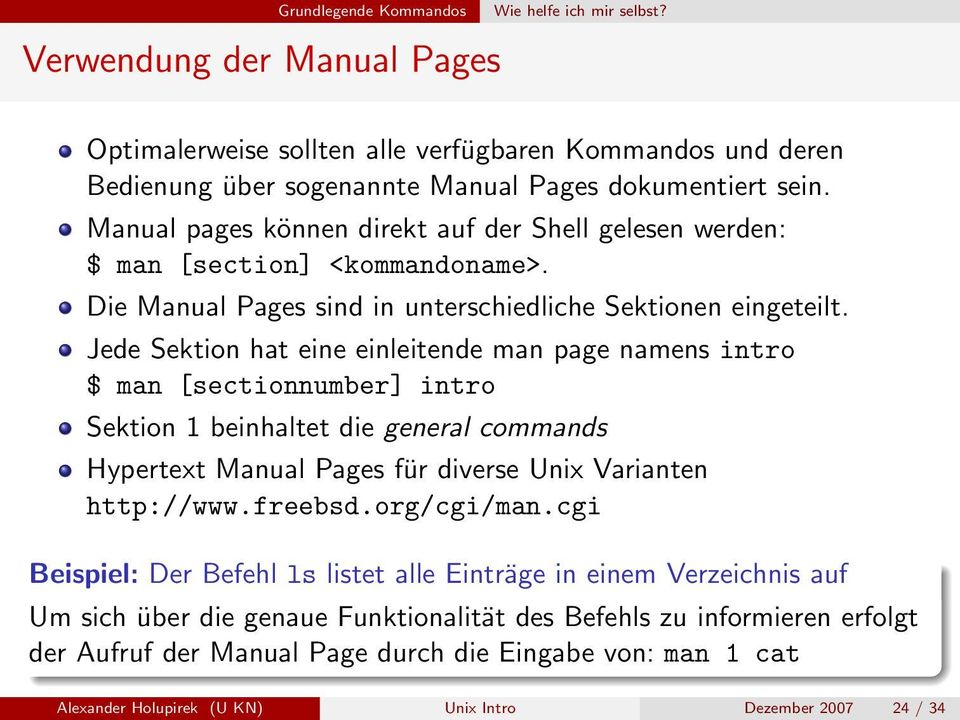 Jede Sektion hat eine einleitende man page namens intro $ man [sectionnumber] intro Sektion 1 beinhaltet die general commands Hypertext Manual Pages für diverse Unix Varianten http://www.freebsd.
