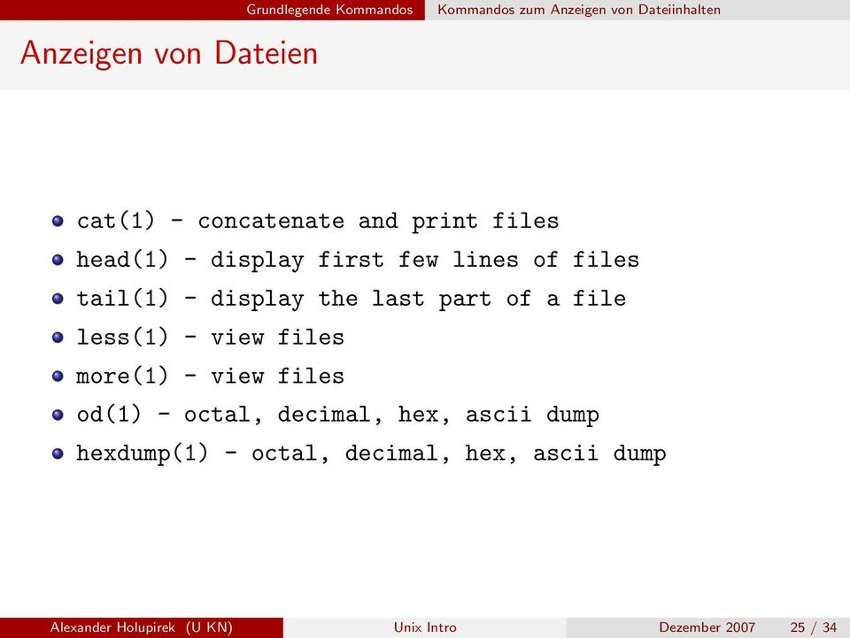 part of a file less(1) - view files more(1) - view files od(1) - octal, decimal, hex, ascii dump