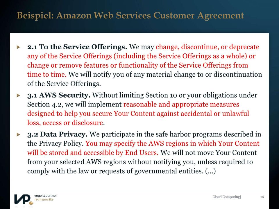 time. We will notify you of any material change to or discontinuation of the Service Offerings. 3.1 AWS Security. Without limiting Section 10 or your obligations under Section Titelmasterformat 4.