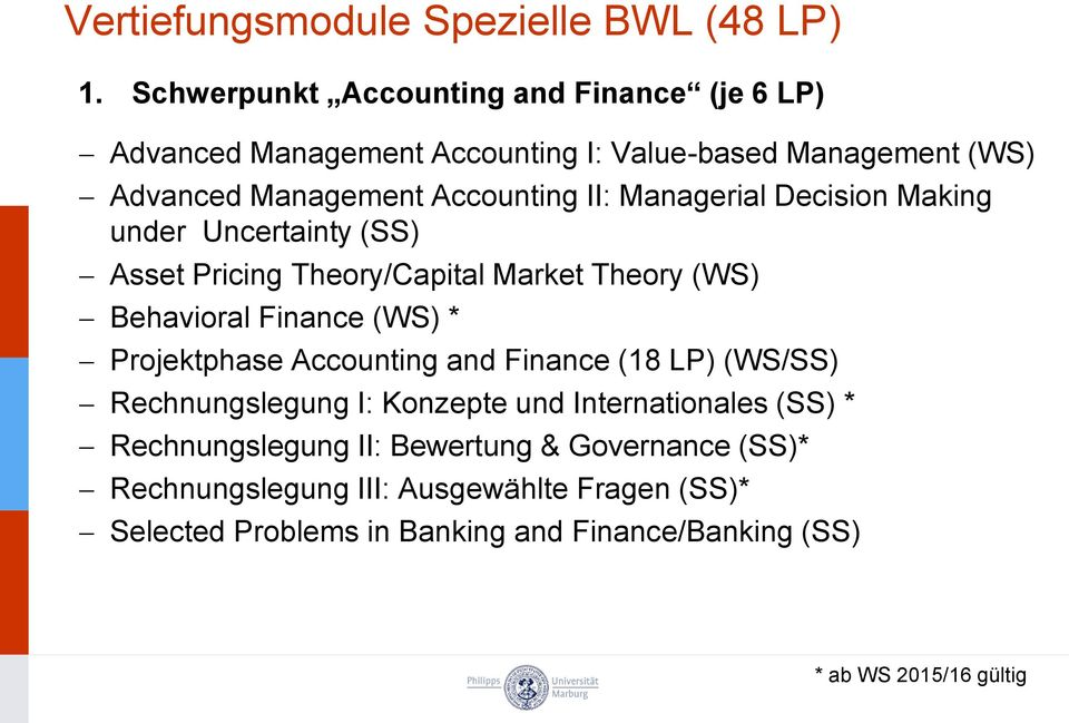 Managerial Decision Making under Uncertainty (SS) Asset Pricing Theory/Capital Market Theory (WS) Behavioral Finance (WS) * Projektphase