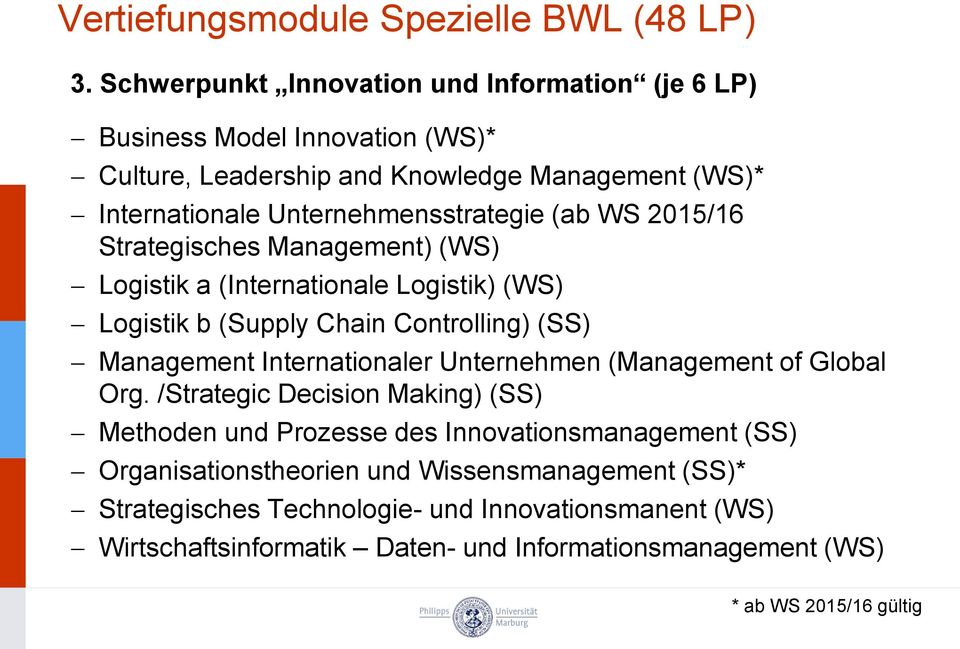 (ab WS 2015/16 Strategisches Management) (WS) Logistik a (Internationale Logistik) (WS) Logistik b (Supply Chain Controlling) (SS) Management Internationaler Unternehmen