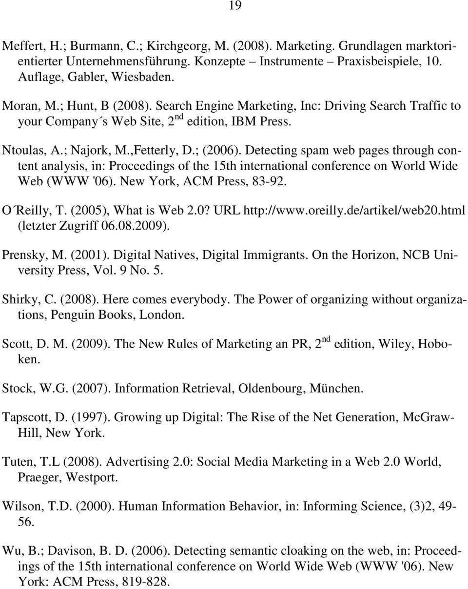 Detecting spam web pages through content analysis, in: Proceedings of the 15th international conference on World Wide Web (WWW '06). New York, ACM Press, 83-92. O Reilly, T. (2005), What is Web 2.0? URL http://www.