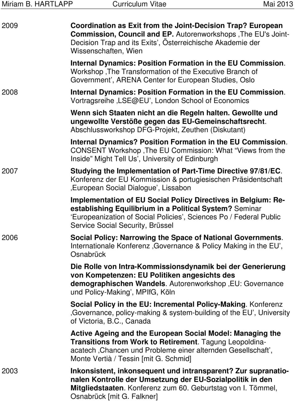 Workshop The Transformation of the Executive Branch of Government, ARENA Center for European Studies, Oslo 2008 Internal Dynamics: Position Formation in the EU Commission.