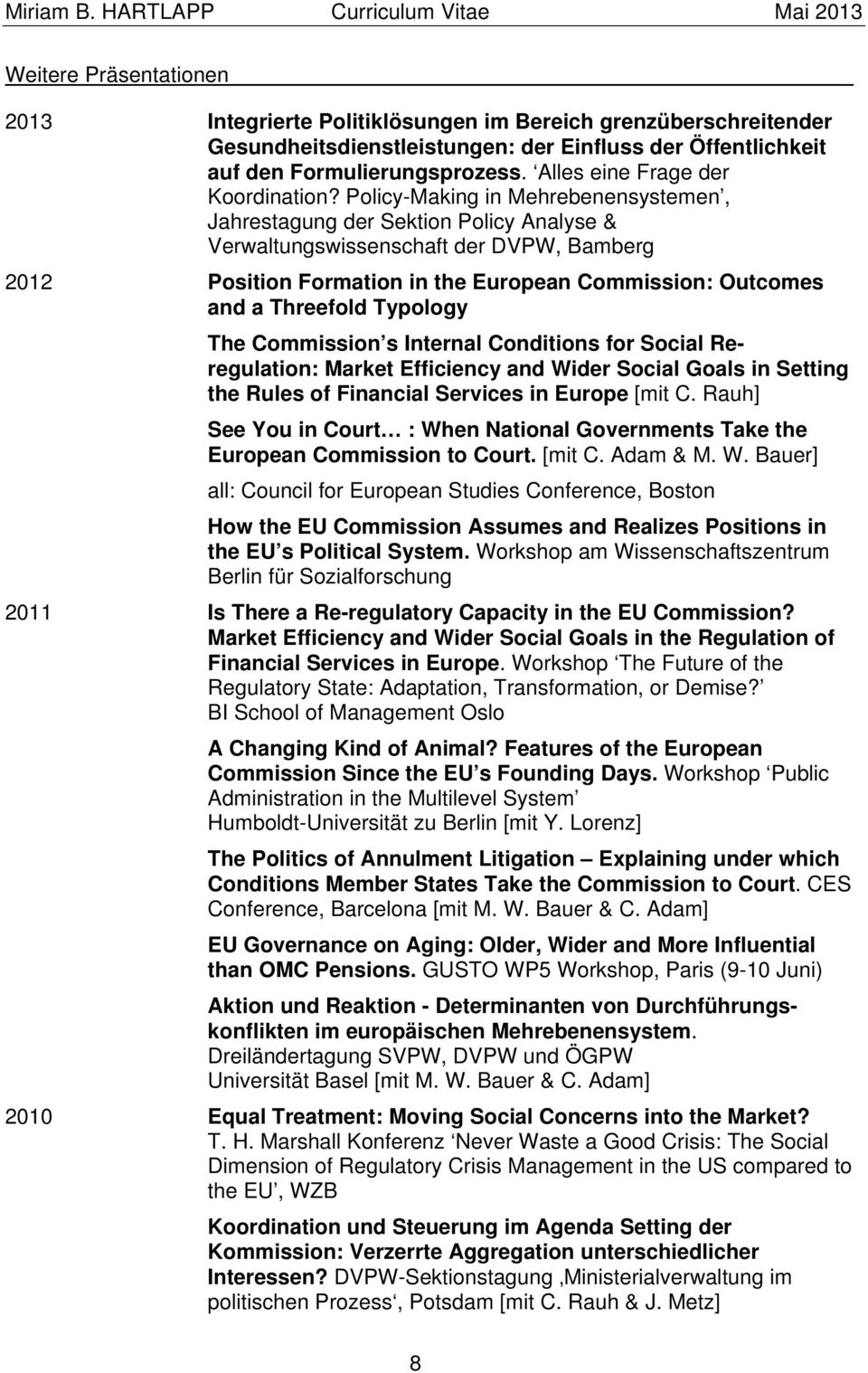 Policy-Making in Mehrebenensystemen, Jahrestagung der Sektion Policy Analyse & Verwaltungswissenschaft der DVPW, Bamberg 2012 Position Formation in the European Commission: Outcomes and a Threefold