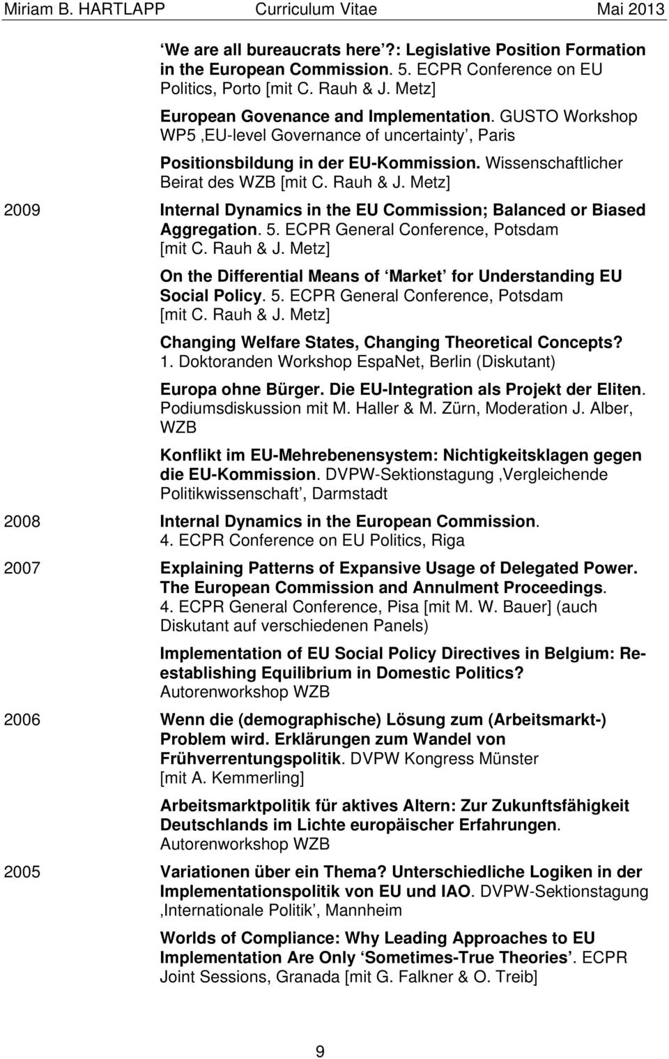 Metz] 2009 Internal Dynamics in the EU Commission; Balanced or Biased Aggregation. 5. ECPR General Conference, Potsdam [mit C. Rauh & J.
