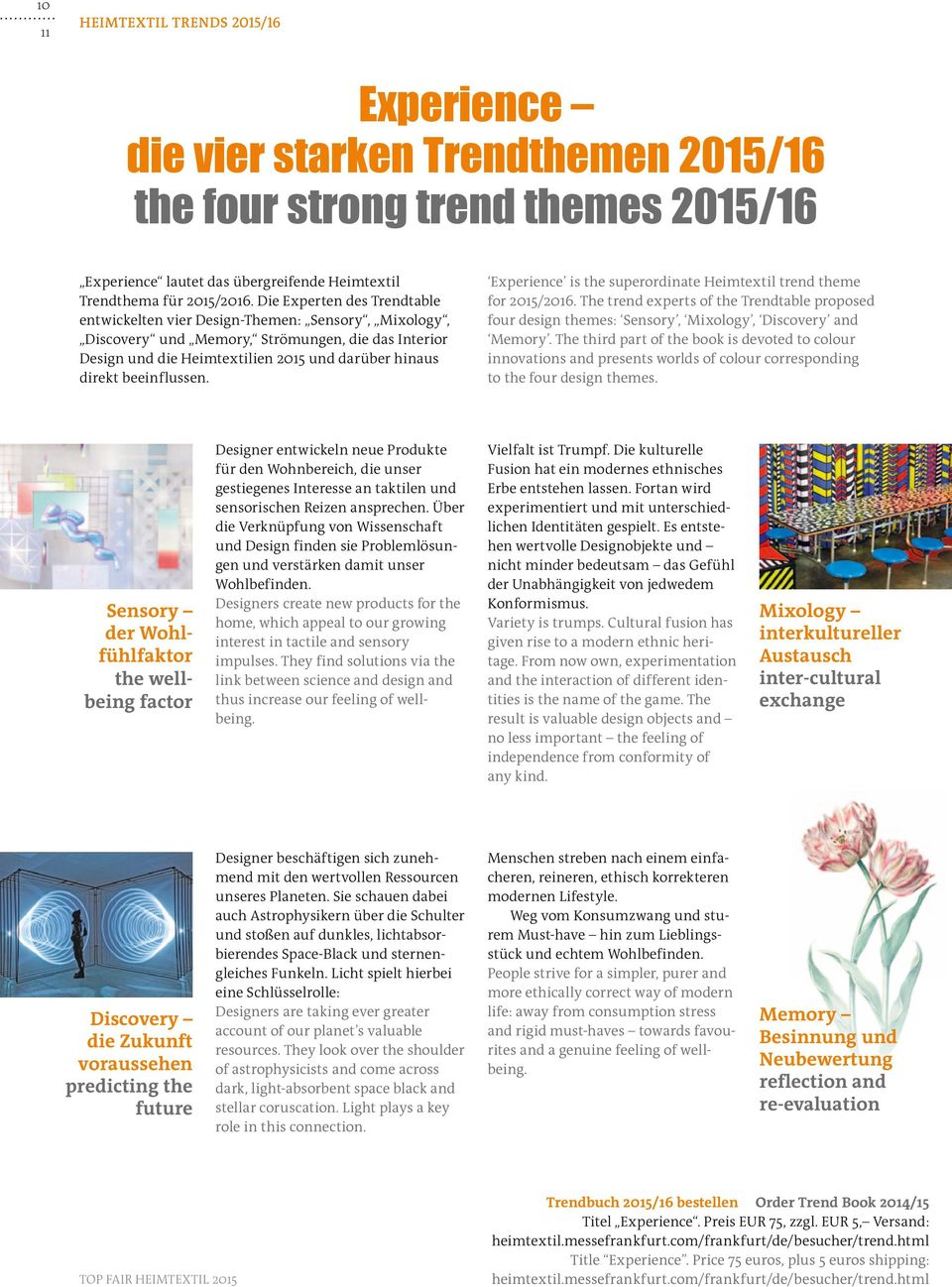 beeinflussen. Sensory der Wohlfühlfaktor the wellbeing factor Discovery die Zukunft voraussehen predicting the future Experience is the superordinate Heimtextil trend theme for 2015/2016.