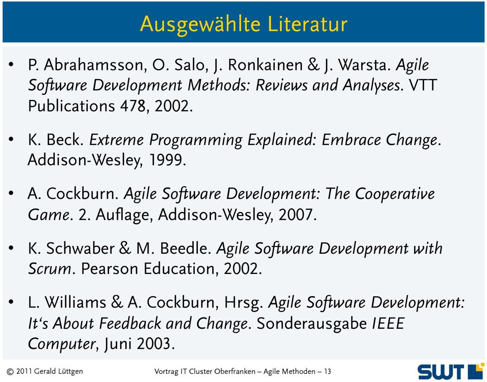 Agile Software Development: The Cooperative Game. 2. Auflage, Addison-Wesley, 2007. K. Schwaber & M. Beedle. Agile Software Development with Scrum.