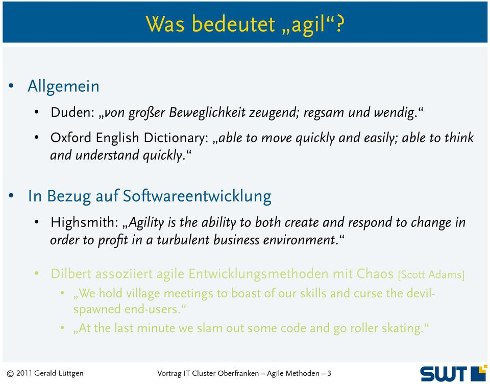 In Bezug auf Softwareentwicklung Highsmith: Agility is the ability to both create and respond to change in order to profit in a turbulent business environment.