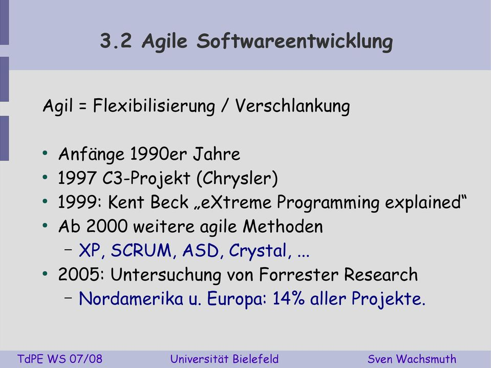 Programming explained Ab 2000 weitere agile Methoden XP, SCRUM, ASD,