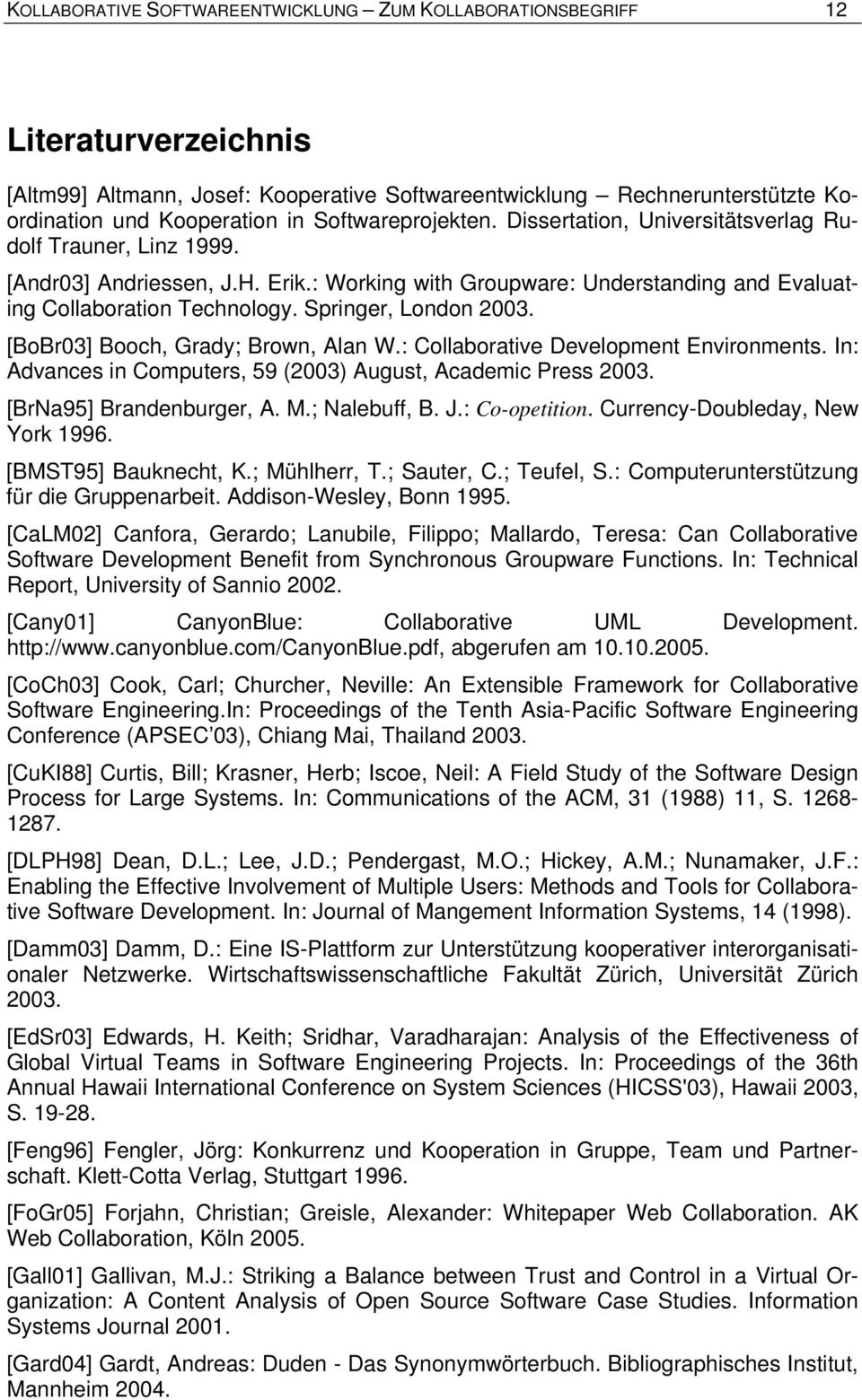 Springer, London 2003. [BoBr03] Booch, Grady; Brown, Alan W.: Collaborative Development Environments. In: Advances in Computers, 59 (2003) August, Academic Press 2003. [BrNa95] Brandenburger, A. M.