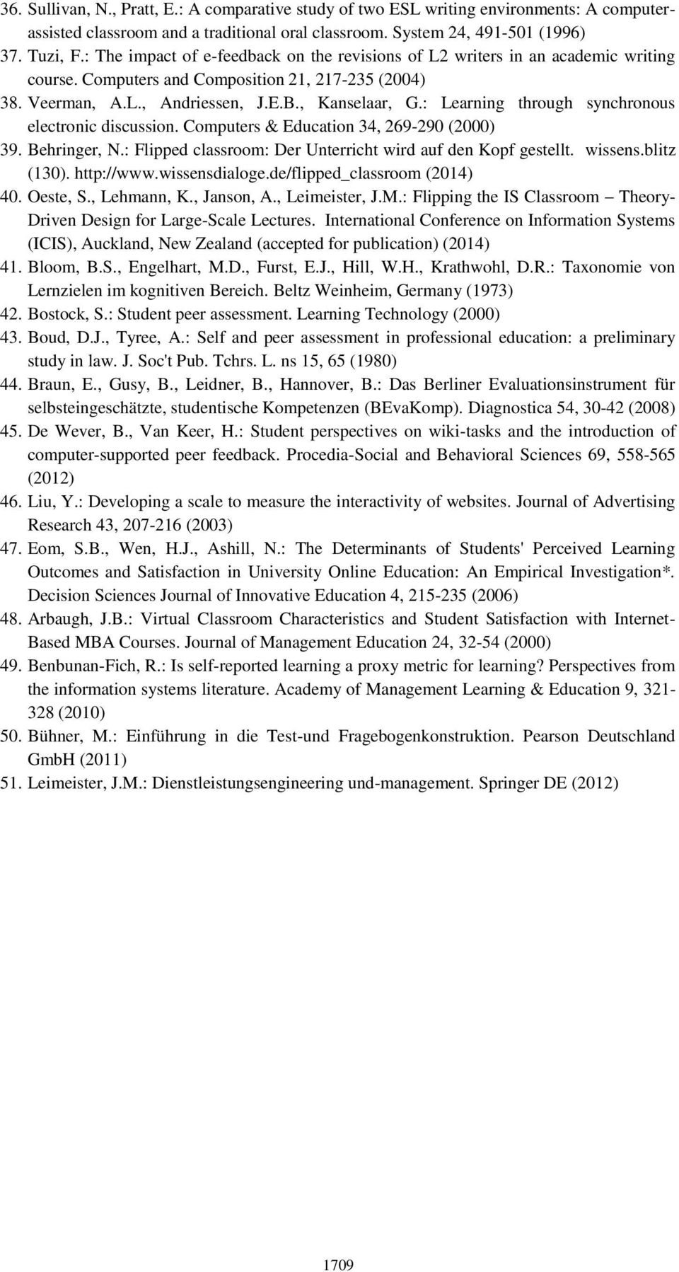 : Learning through synchronous electronic discussion. Computers & Education 34, 269-290 (2000) 39. Behringer, N.: Flipped classroom: Der Unterricht wird auf den Kopf gestellt. wissens.blitz (130).