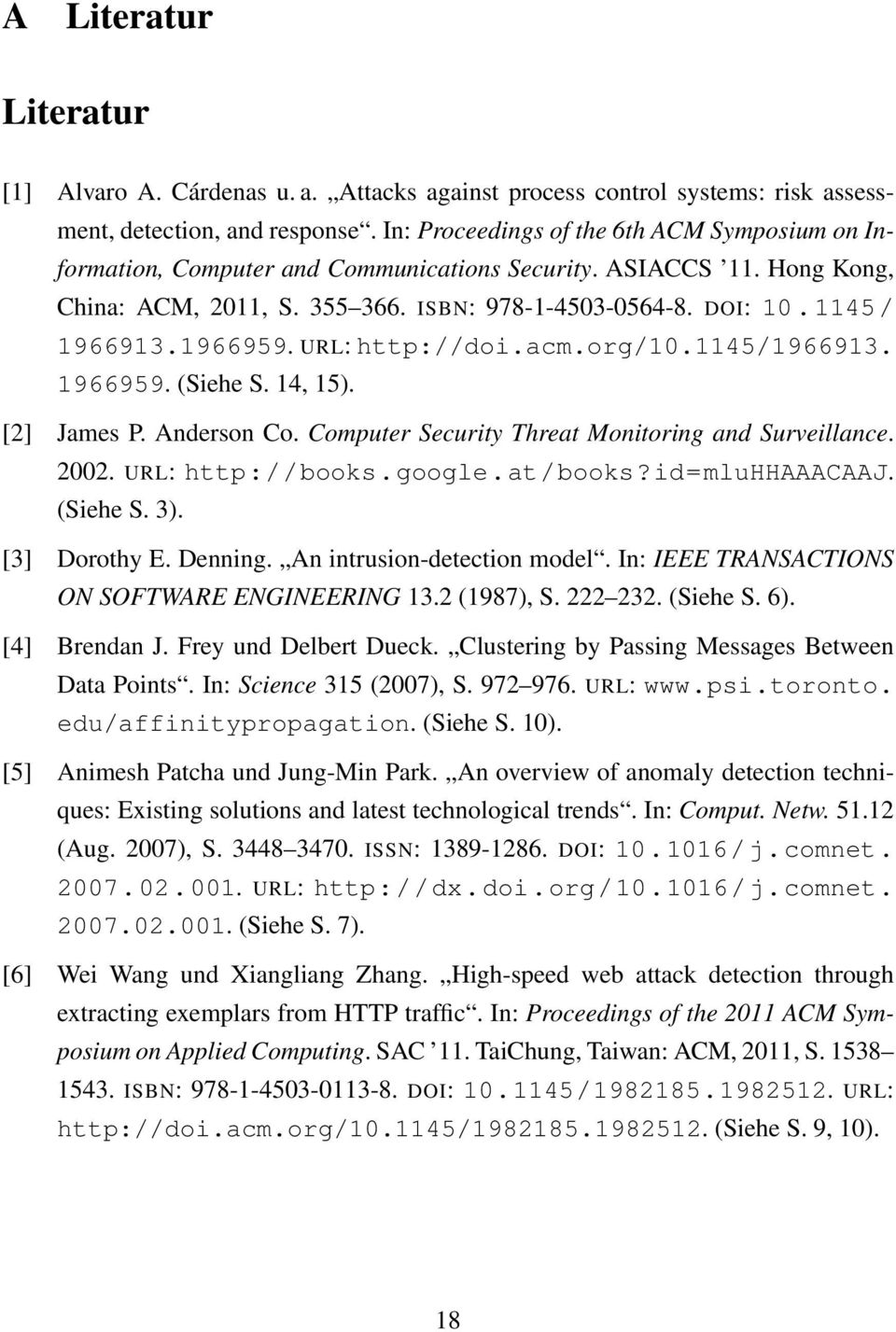 1966959. URL: http://doi.acm.org/10.1145/1966913. 1966959. (Siehe S. 14, 15). [2] James P. Anderson Co. Computer Security Threat Monitoring and Surveillance. 2002. URL: http://books.google.at/books?