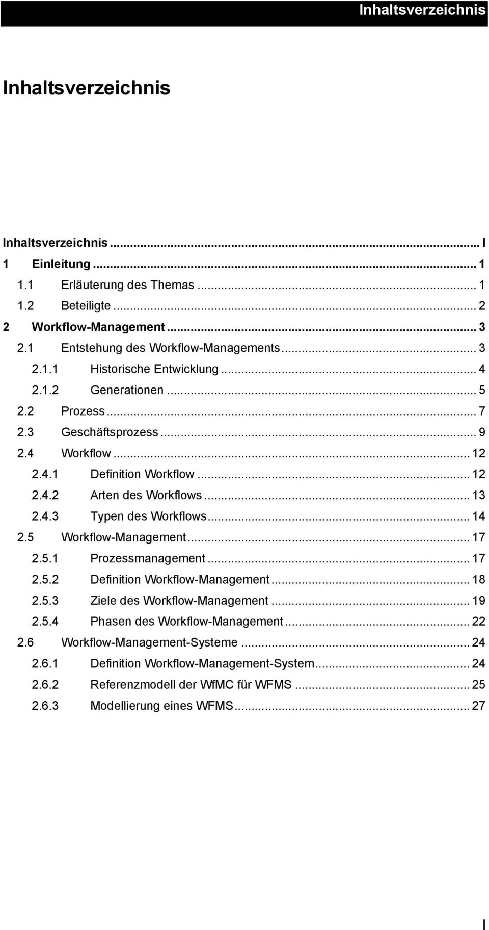 .. 12 2.4.2 Arten des Workflows... 13 2.4.3 Typen des Workflows... 14 2.5 Workflow-Management... 17 2.5.1 Prozessmanagement... 17 2.5.2 Definition Workflow-Management... 18 2.5.3 Ziele des Workflow-Management.