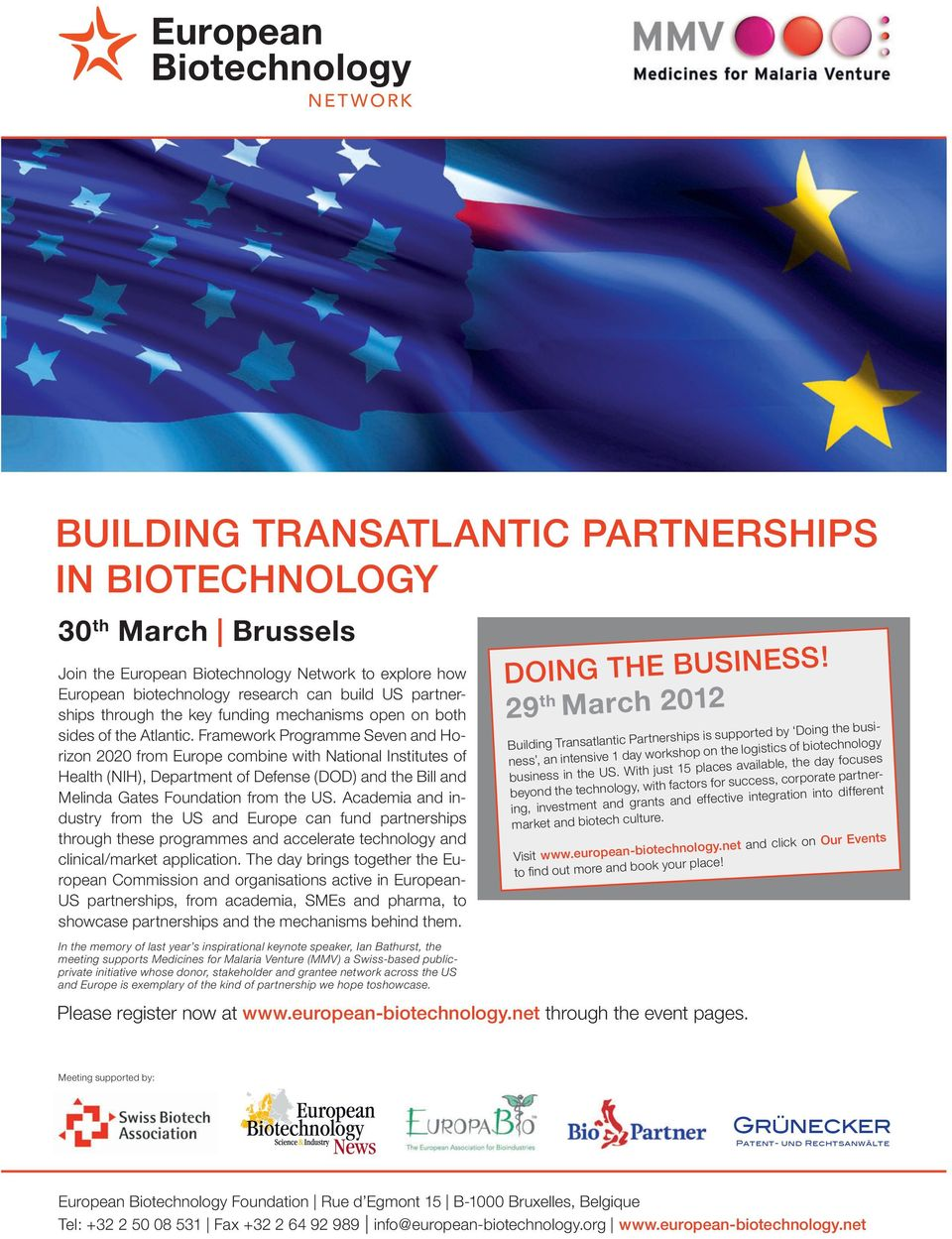 Framework Programme Seven and Horizon 2020 from Europe combine with National Institutes of Health (NIH), Department of Defense (DOD) and the Bill and Melinda Gates Foundation from the US.
