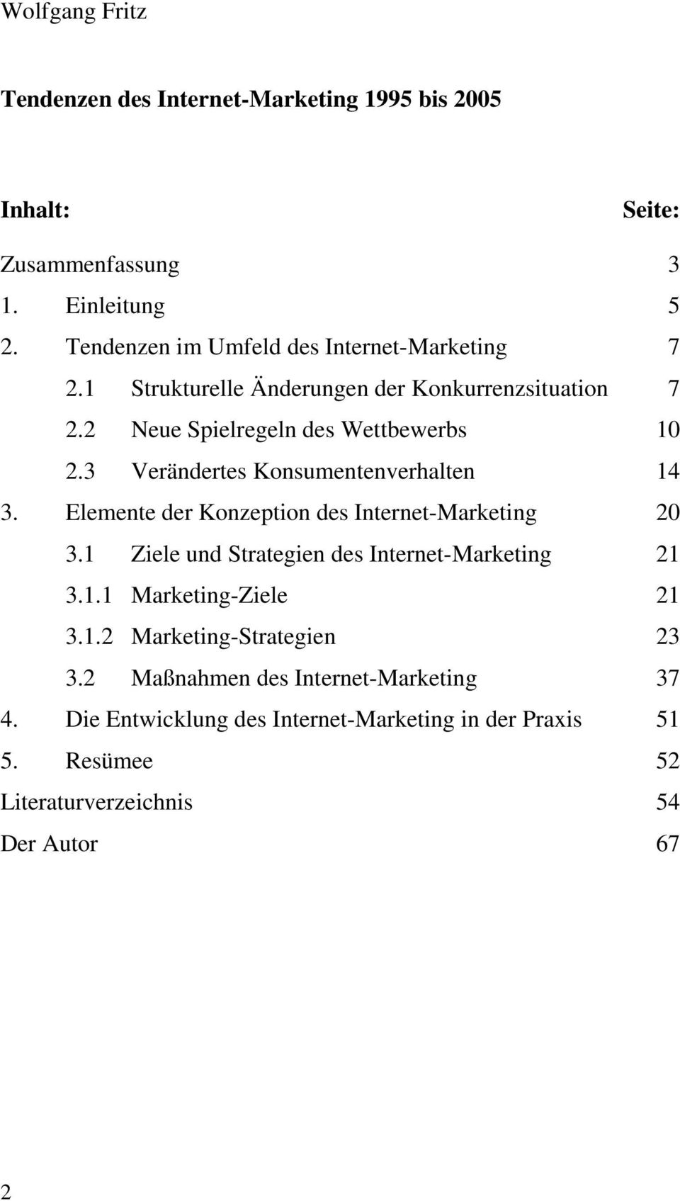 3 Verändertes Konsumentenverhalten 14 3. Elemente der Konzeption des Internet-Marketing 20 3.1 Ziele und Strategien des Internet-Marketing 21 3.1.1 Marketing-Ziele 21 3.