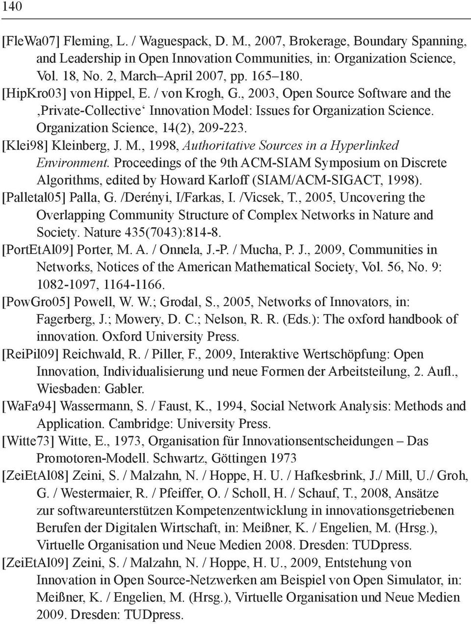 [Klei98] Kleinberg, J. M., 1998, Authoritative Sources in a Hyperlinked Environment. Proceedings of the 9th ACM-SIAM Symposium on Discrete Algorithms, edited by Howard Karloff (SIAM/ACM-SIGACT, 1998).