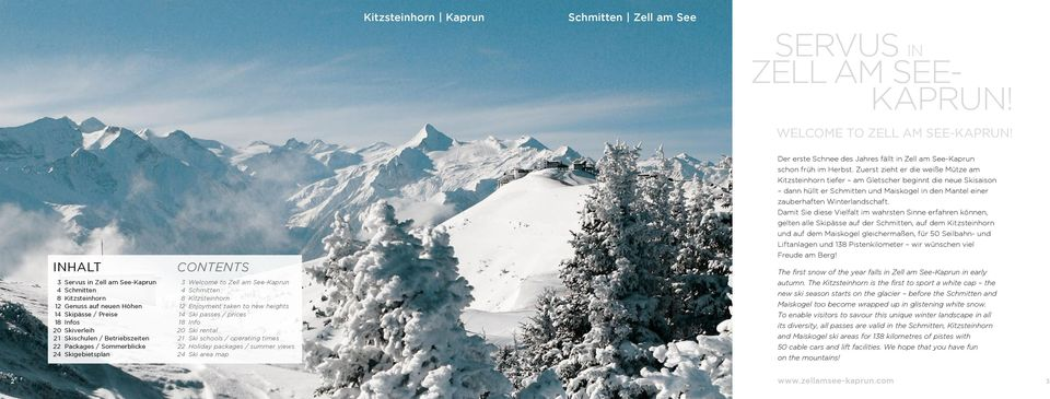 skigebietsplan Contents 3 Welcome to Zell am See-Kaprun 4 Schmitten 8 Kitzsteinhorn 12 Enjoyment taken to new heights 14 Ski passes / prices 18 Info 20 Ski rental 21 Ski schools / operating times 22