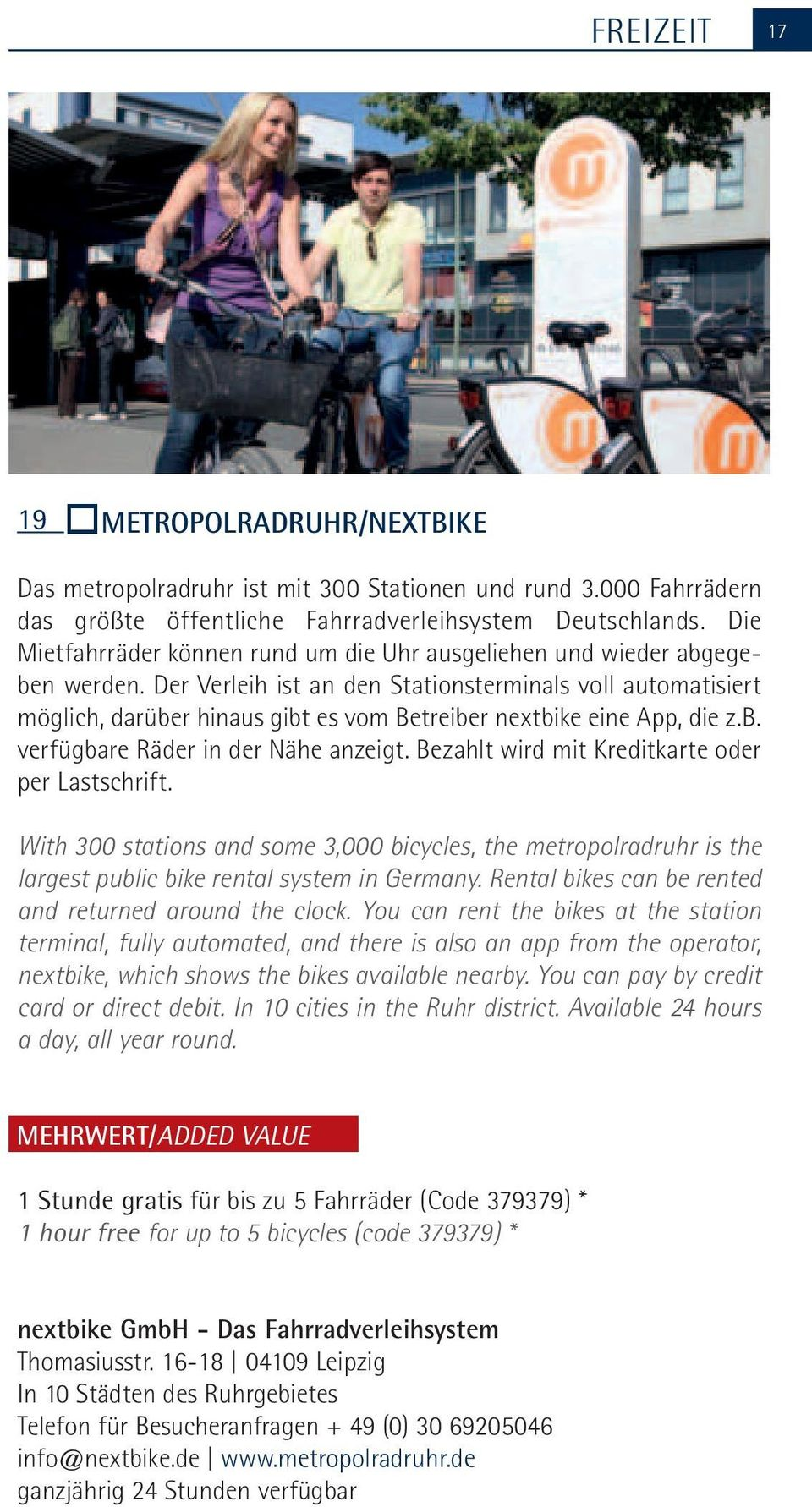 300 stations and som 3,000 bicycls, th mtropolradruhr is th largst public bik rntal systm in Gmany Rntal biks can b rntd and rturnd around th clock You can rnt th biks at th station tminal, fully