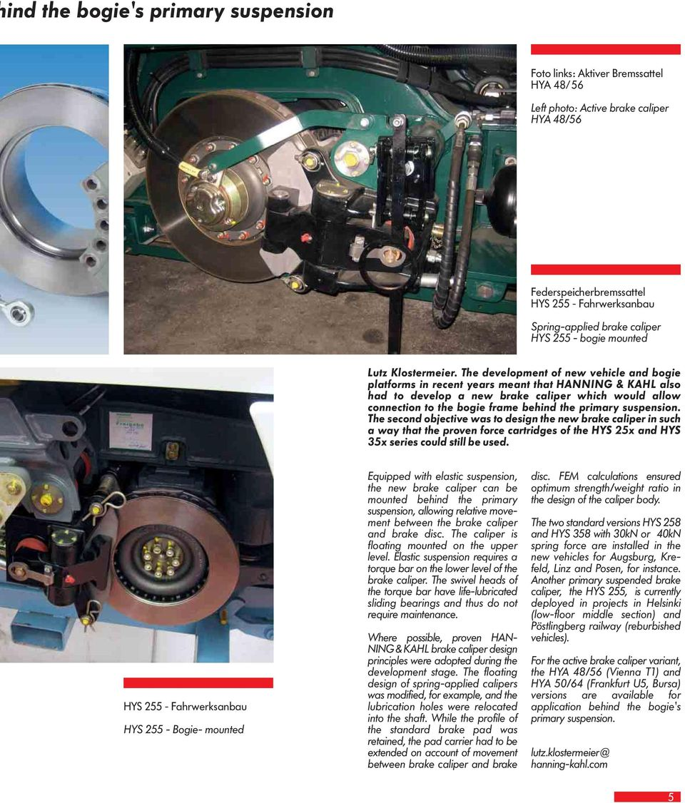 The development of new vehicle and bogie platforms in recent years meant that HANNING & KAHL also had to develop a new brake caliper which would allow connection to the bogie frame behind the primary
