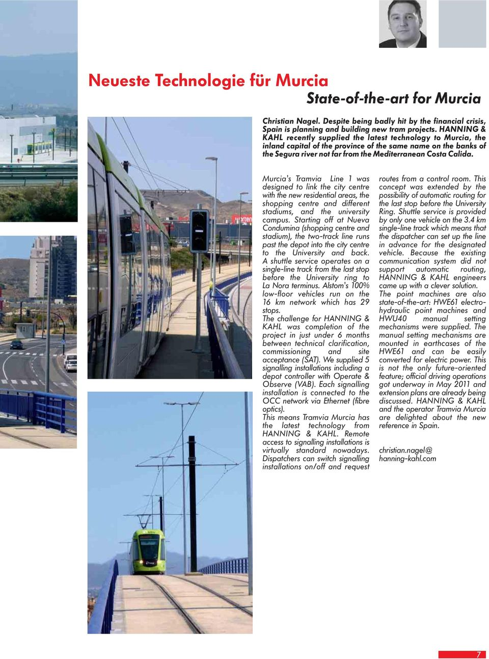 Murcia's Tramvia Line 1 was designed to link the city centre with the new residential areas, the shopping centre and different stadiums, and the university campus.