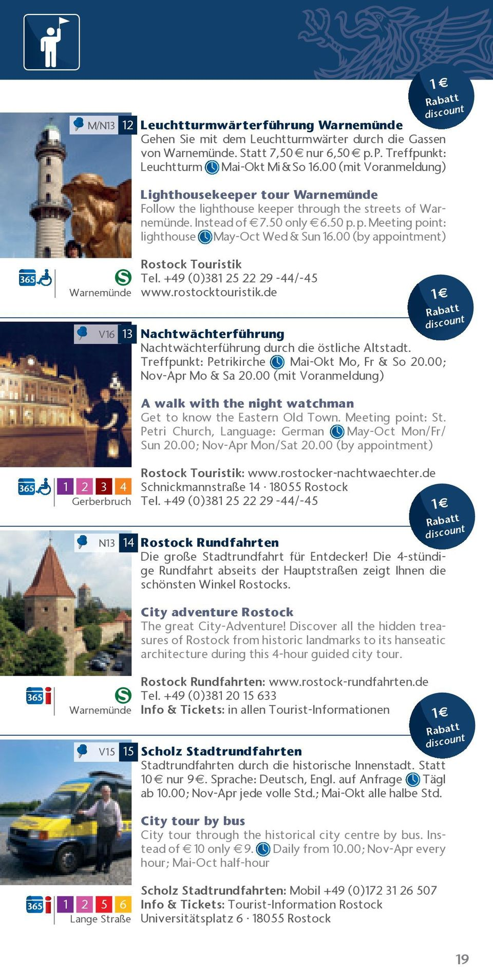p. Meeting point: lighthouse May Oct Wed & Sun 16.00 (by appointment) Rostock Touristik Tel. +49 (0)381 25 22 29 44/ 45 www.rostocktouristik.