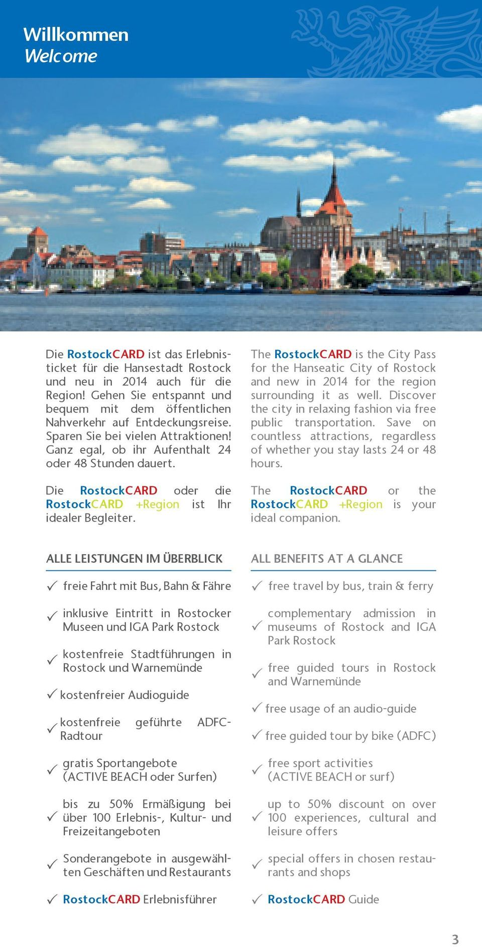Die RostockCARD oder die RostockCARD +Region ist Ihr idealer Begleiter. The RostockCARD is the City Pass for the Hanseatic City of Rostock and new in 2014 for the region surrounding it as well.